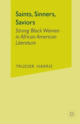 Saints, Sinners, Saviors: Strong Black Women in African American Literature - Harris, T