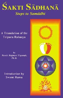 Sakti Sadhana: Steps to Samadhi - Tigunait, Pandit Rajmani, PH.D.