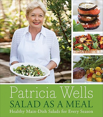 Salad as a Meal: Healthy Main-Dish Salads for Every Season - Wells, Patricia