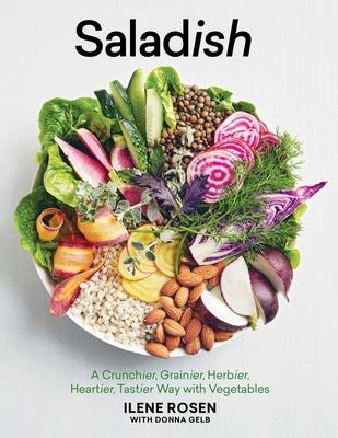 Saladish: A Crunchier, Grainier, Herbier, Heartier, Tastier Way with Vegetables - Rosen, Ilene, and Gelb, Donna