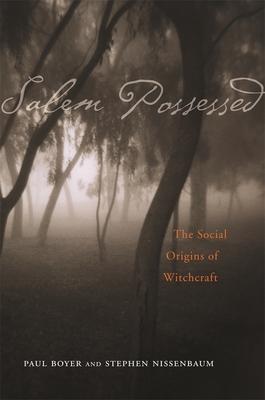 Salem Possessed: The Social Origins of Witchcraft - Boyer, Paul, and Nissenbaum, Stephen, Professor