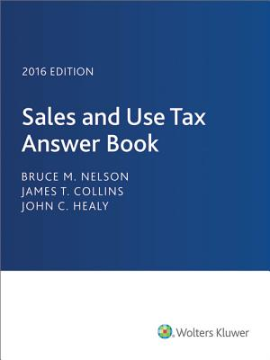 Sales and Use Tax Answer Book 2016 - Nelson, Bruce M, MA, CPA