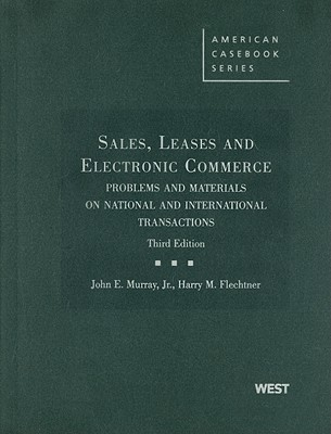 Sales, Leases and Electronic Commerce: Problems and Materials on National and International Transactions - Murray, John E, and Flechtner, Harry M