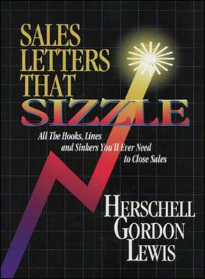 Sales Letters That Sizzle: All the Hooks, Lines, and Sinkers You'll Ever Need to Close Sales - Lewis, Herschell Gordon