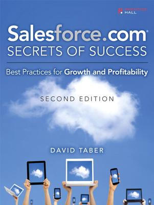 Salesforce.com Secrets of Success: Best Practices for Growth and Profitability - Taber, David