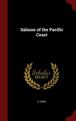 Salmon of the Pacific Coast - Hume, R