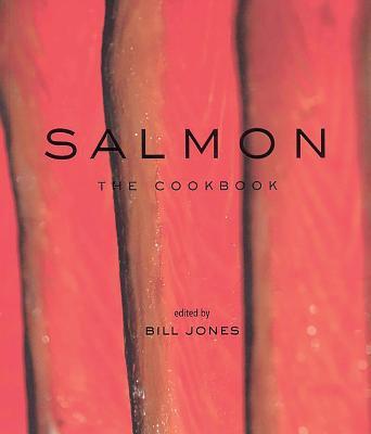 Salmon: The Cookbook - Jones, Bill (Editor)