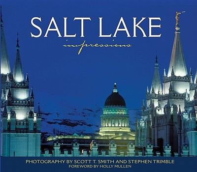 Salt Lake Impressions - Smith, Scott T (Photographer), and Trimble, Stephen, Mr. (Photographer), and Mullen, Holly (Foreword by)