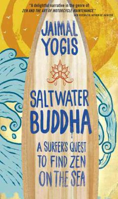 Saltwater Buddha: A Surfer's Quest to Find Zen on the Sea - Yogis, Jaimal