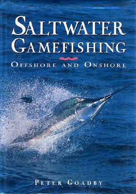 Saltwater Gamefishing: Offshore and Onshore - Goadby, Peter, and Goadby Peter