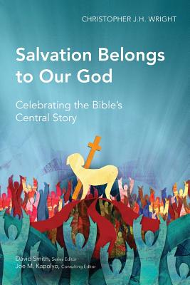 Salvation Belongs to Our God: Celebrating the Bible's Central Story - Wright, Christopher J. H.