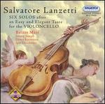 Salvatore Lanzetti: Six Solos after an Easy and Elegant Taste for the Violoncello