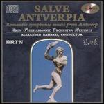 Salve Antverpia: Romantic Symphonic Music from Antwerp