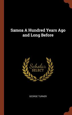 Samoa a Hundred Years Ago and Long Before - Turner, George