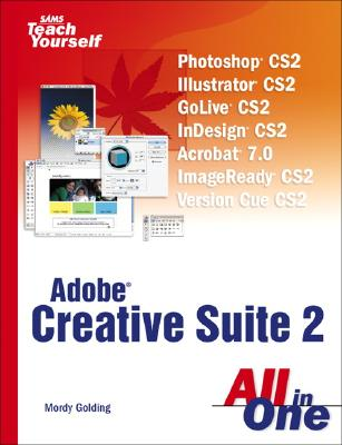 Sams Teach Yourself Creative Suite 2 All in One - Golding, Mordy