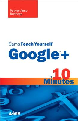 Sams Teach Yourself Google+ in 10 Minutes - Holzner, Steven, and Rutledge, Patrice-Anne