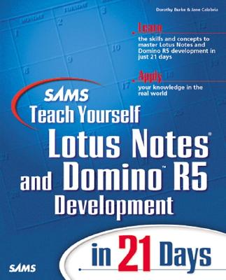 Sams Teach Yourself Lotus Notes and Domino R5 Development - Burke, Dorothy, and Calabria, Jane, and Burke, Dorthy