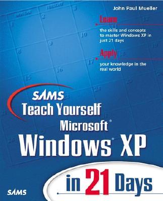 Sams Teach Yourself Microsoft Windows XP in 21 Days - Mueller, John Paul, CNE