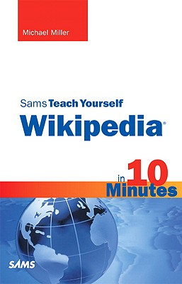 Sams Teach Yourself Wikipedia in 10 Minutes - Miller, Michael