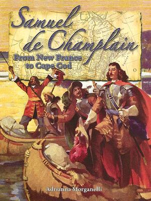 Samuel de Champlain: From New France to Cape Cod - Morganelli, Adrianna