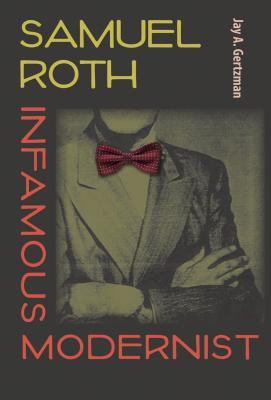 Samuel Roth, Infamous Modernist - Gertzman, Jay A