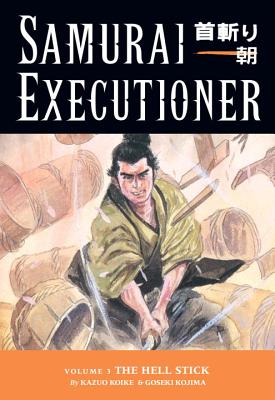 Samurai Executioner Volume 3: The Hell Stick - Koike, Kazuo