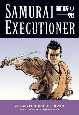 Samurai Executioner Volume 4: Portrait Of Death - Koike, Kazuo