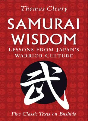 Samurai Wisdom: Lessons from Japan's Warrior Culture (Five Classic Texts on Bushido) - Cleary, Thomas