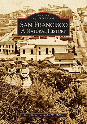 San Francisco:: A Natural History - Gaar, Greg, and Miller, Ryder W