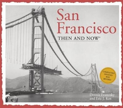 San Francisco Then & Now - Kos, Eric J, and Evanosky, Dennis