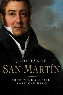 San Martin: Argentine Soldier, American Hero - Lynch, John