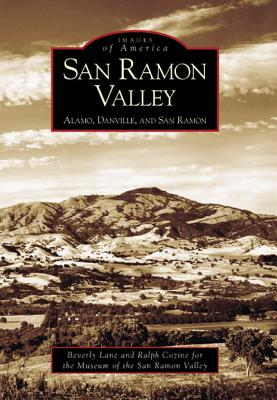 San Ramon Valley:: Alamo, Danville, and San Ramon - Lane, Beverly, and Cozine, Ralph, and The Museum of the San Ramon Valley