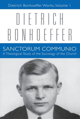 Sanctorum Communio: A Theological Study of the Sociology of the Church - Bonhoeffer, Dietrich, and Von Soosten, Joachim (Editor), and Green, Clifford J (Editor)