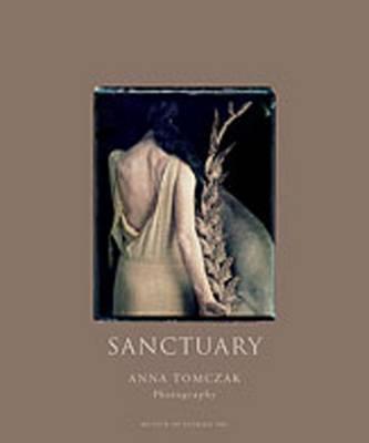 Sanctuary: Anna Tomczak Photography - Tomczak, Anna (Photographer), and Hitchcock, Barbara (Creator)