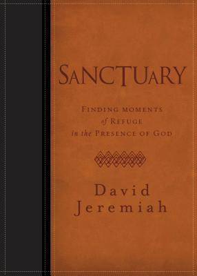 Sanctuary: Finding Moments of Refuge in the Presence of God - Jeremiah, David, Dr.
