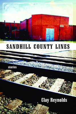 Sandhill County Lines: Stories - Reynolds, Clay