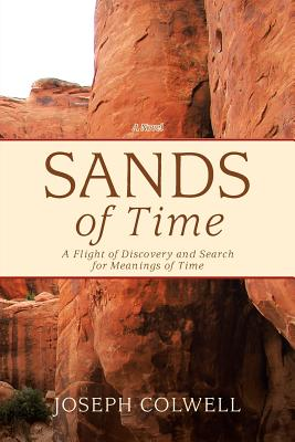 Sands of Time: A Flight of Discovery and Search for Meanings of Time - Colwell, Joseph