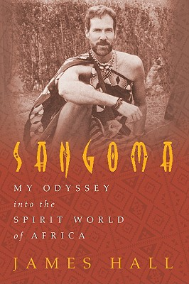 Sangoma: My Odyssey Into the Spirit World of Africa - Hall, James, Professor