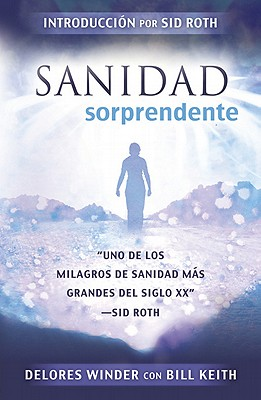 Sanidad Sorprendente - Winder, Delores, and Keith, Bill, and Roth, Sid (Introduction by)