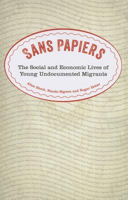 Sans Papiers: The Social and Economic Lives of Undocumented Migrants - Bloch, Alice, and Sigona, Nando, and Zetter, Roger