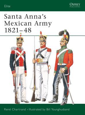 Santa Anna's Mexican Army 1821-48 - Chartrand, Rene