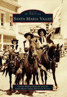 Santa Maria Valley - Montoya, Carina Monica, and Santa Maria Valley Historical Society