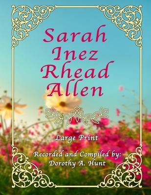 Sarah Inez Rhead Allen: Autobiography - Large Print - Hunt, Dorothy A (Editor), and Hunt, Bryan A (Contributions by), and Rhead Allen, Sarah Inez