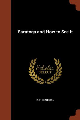 Saratoga and How to See It - Dearborn, R F