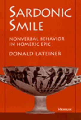 Sardonic Smile: Nonverbal Behavior in Homeric Epic - Lateiner, Donald