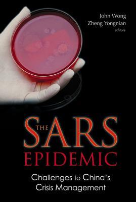Sars Epidemic, The: Challenges to China's Crisis Management - Wong, John (Editor)