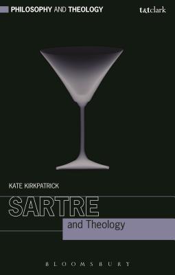 Sartre and Theology - Kirkpatrick, Kate