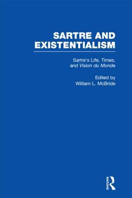 Sartre's Life, Times and Vision Du Monde - McBride, William L (Editor)