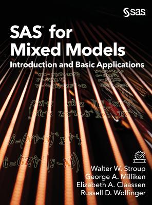 SAS for Mixed Models: Introduction and Basic Applications - Stroup, Walter W, and Milliken, George A, PhD, and Claassen, Elizabeth a