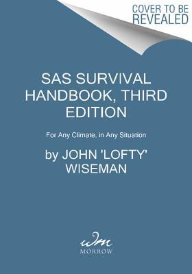 SAS Survival Handbook, Third Edition: The Ultimate Guide to Surviving Anywhere - Wiseman, John 'Lofty'